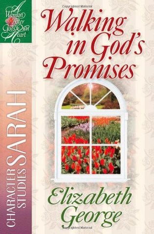 Walking in God's Promises: Character Studies: Sarah (A Woman After God's Own Heart)