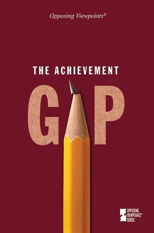 The Achievement Gap (Opposing Viewpoints (Library))
