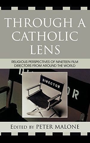 Through a Catholic Lens: Religious Perspectives of 19 Film Directors from Around the World (Communication, Culture, and Religion)