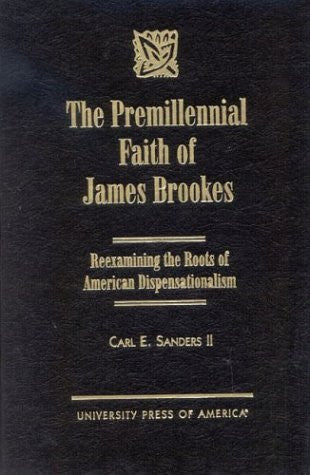 Premillennial Faith of James Brookes: Reexamining the Roots of American Dispensationalism