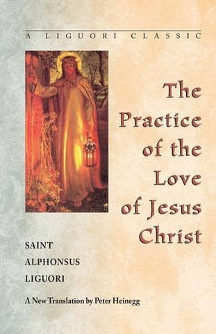 The Practice of the Love of Jesus Christ (A Liguori Classic)