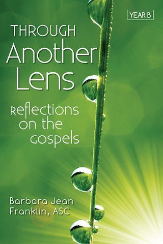 Through Another Lens: Reflections on the Gospels Year B