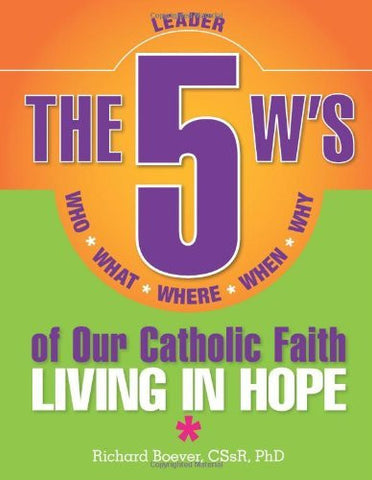 The 5 W's of Our Catholic Faith: Who, What, Where, When, Why...Living in Hope