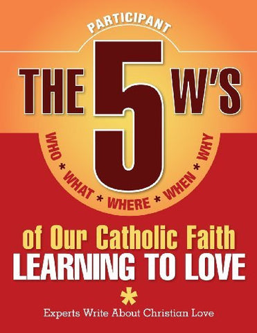 The 5 W's of Our Catholic Faith: Learning to Love (Participant)