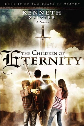 The Children of Eternity: A Novel (The Tears of Heaven) (Volume 4)