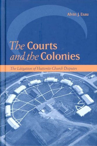 The Courts and the Colonies: The Litigation of Hutterite Church Disputes (Law and Society)