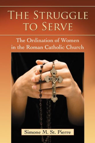 The Struggle to Serve: The Ordination of Women in the Roman Catholic Church