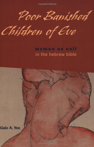 Poor Banished Children of Eve: Woman as Evil in the Hebrew Bible