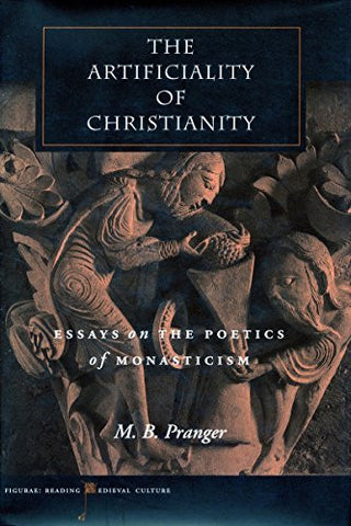 The Artificiality of Christianity: Essays on the Poetics of Monasticism (Figurae: Reading Medieval Culture)