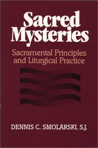 Sacred Mysteries: Sacramental Principles and Liturgical Practice