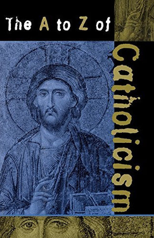 The A to Z of Catholicism (The A to Z Guide Series)