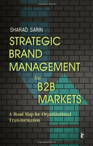 Strategic Brand Management for B2B Markets: A Road Map for Organizational Transformation (Response Books)