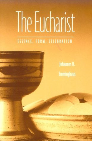 The Eucharist: Essence, Form, Celebration, Revised Edition