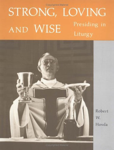 Strong, Loving and Wise: Presiding in Liturgy