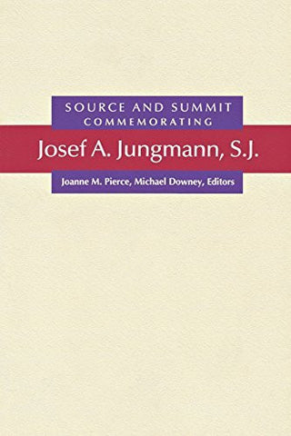 Source and Summit: Commemorating Josef A. Jungmann, S.J.