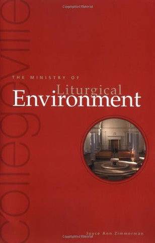 The Ministry Of Liturgical Environment (Collegeville Ministry)