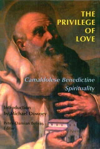 The Privilege of Love: Camaldolese Benedictine Spirituality