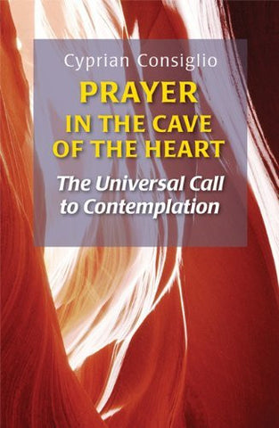 Prayer in the Cave of the Heart: The Universal Call to Contemplation