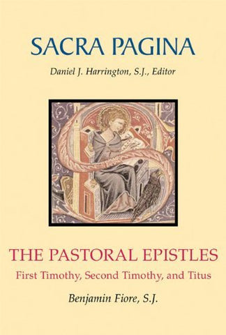 Pastoral Epistles: First Timothy, Second Timothy, and Titus (Sacra Pagina series)