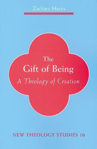 The Gift of Being: A Theology of Creation (New Theology Studies)
