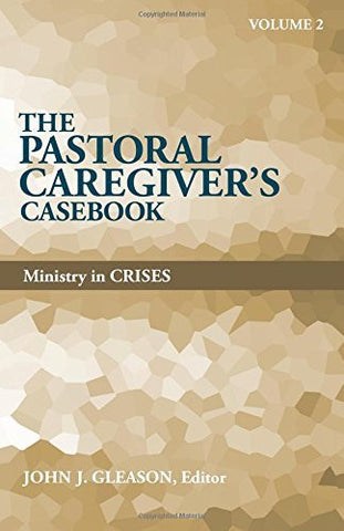 The Pastoral Caregiver's Casebook: Ministry in Crises