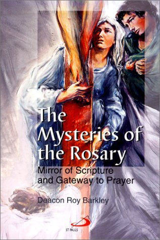The Mysteries of the Rosary: Mirror of Scripture and Gateway to Prayer