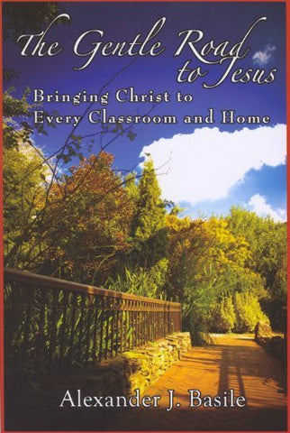 The Gentle Road to Jesus: Bringing Christ to Every Classroom and Home