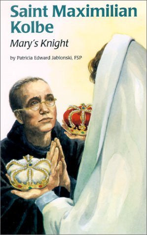 Saint Maximilian Kolbe: Mary's Knight (Encounter the Saints)