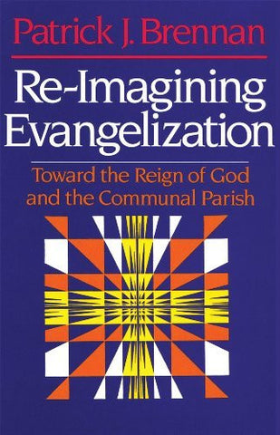 Re-Imagining Evangelization: Toward the Reign of God and the Communal Parish