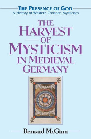 The Harvest of Mysticism in Medieval Germany (The Presence of God) (Volume 4)