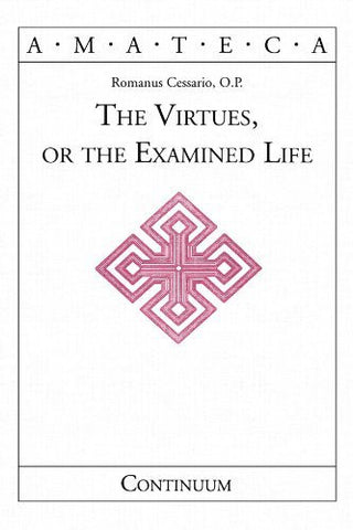 The Virtues, or The Examined Life (Handbooks of Catholic Theology)