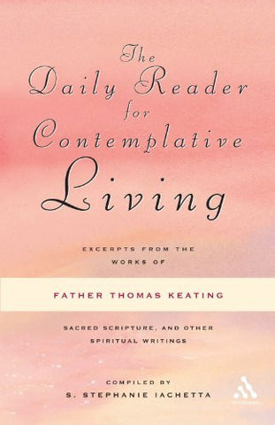 The Daily Reader for Contemplative Living: Excerpts from the Works of Father Thomas Keating, O.C.S.O