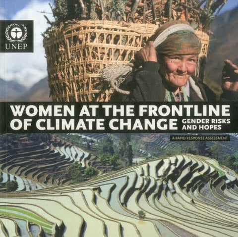 Women at the Frontline of Climate Change: Gender Risks and Hopes (A Rapid Response Assessment)