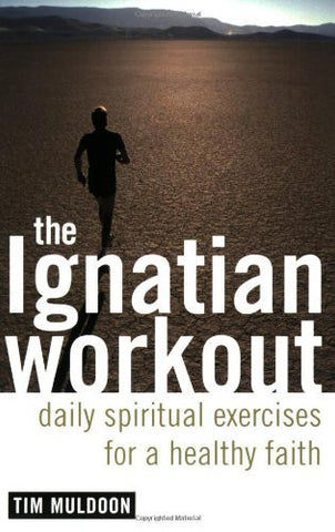 The Ignatian Workout: Daily Exercises for a Healthy Faith