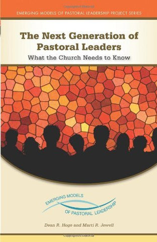 The Next Generation of Pastoral Leaders: What the Church Needs to Know (Emerging Models of Pastoral Leadership)