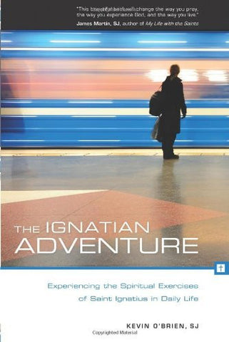 The Ignatian Adventure: Experiencing the Spiritual Exercises of St. Ignatius in Daily Life