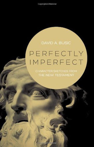 Perfectly Imperfect: Character Sketches from the New Testament