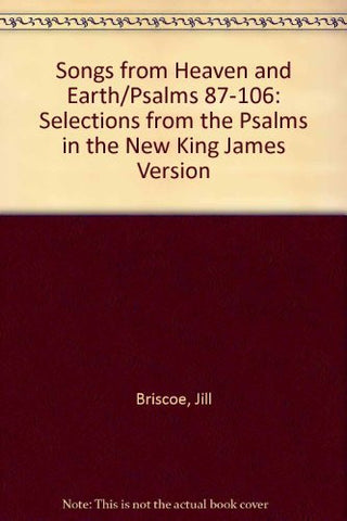 Songs from Heaven and Earth: Selections from the Psalms with prayer meditations