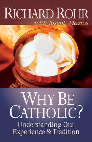 Why Be Catholic?: Understanding Our Experience and Tradition