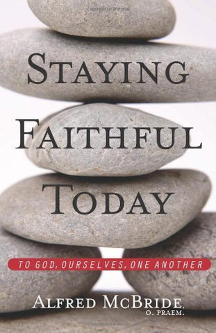 Staying Faithful Today: To God, Ourselves, One Another