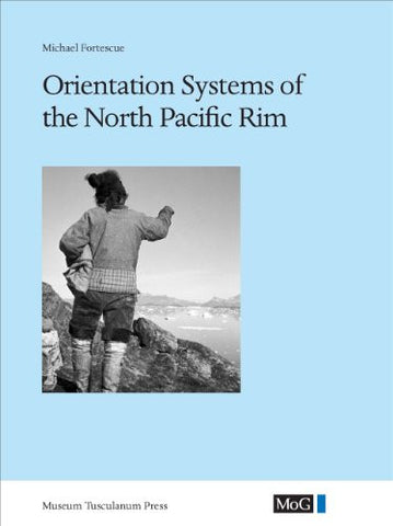 Orientation Systems of the North Pacific Rim (Monographs on Greenland - Man & Society)