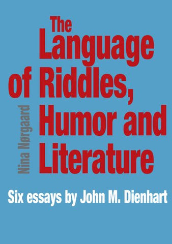 The Language of Riddles, Humor and Literature: Six Essays by John M. Dienhart (University of Southern Denmark Studies in Linguistics)