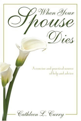 When Your Spouse Dies: A Concise and Practical Source of Help and Advice