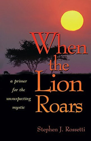 When the Lion Roars: A Primer for the Unsuspecting Mystic