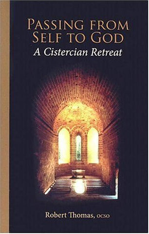 Passing From Self To God: A Cistercian Retreat (Monastic Wisdom Series)