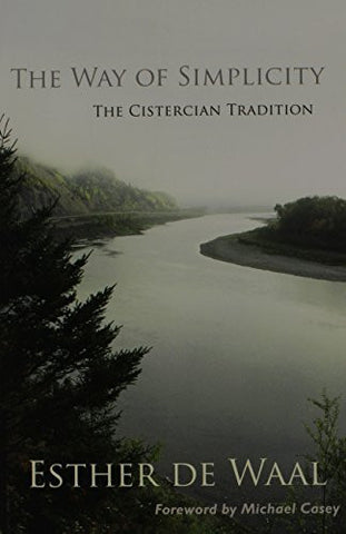 The Way Of Simplicity: The Cistercian Tradition (Monastic Wisdom Series)