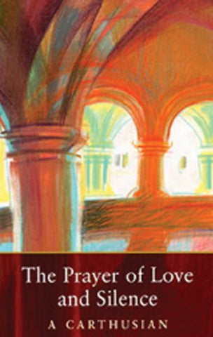 The Prayer Of Love And Silence (Cistercian Studies)