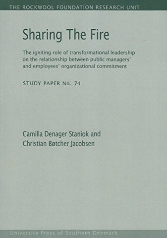 Sharing The Fire: The igniting role of transformational leadership on the relationship between public managers' and employees' organizational ... Foundation Research Unit - Study Paper)