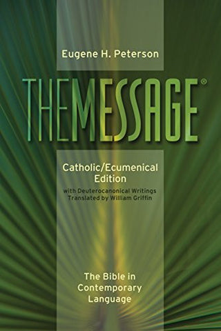 The Message: Catholic/Ecumenical Edition: The Bible in Contemporary Language
