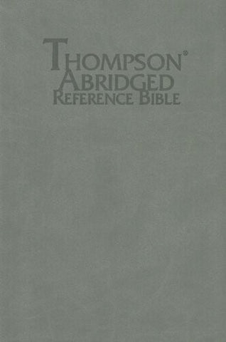Thompson Abridged Reference Bible (Style 567gray) - Handy Size KJV - Deluxe Kirvella